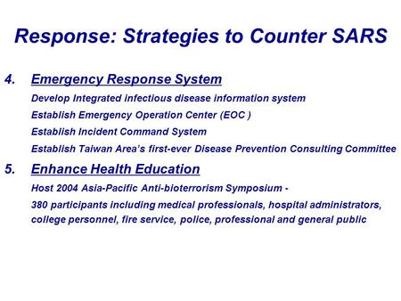 Response: Strategies to Counter SARS 4.Emergency Response System Develop Integrated infectious disease information system Establish Emergency Operation.