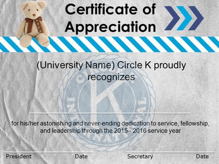 (University Name) Circle K proudly recognizes for his/her astonishing and never-ending dedication to service, fellowship, and leadership through the 2015–