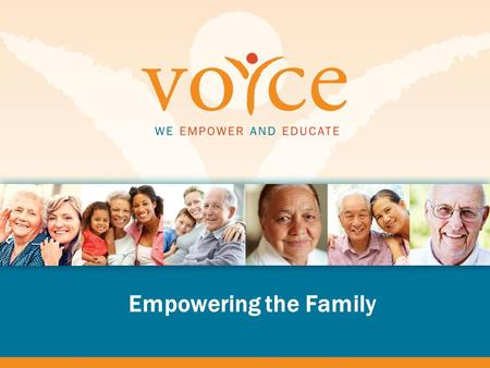 Empowering the Family. Outline for the Day 1.VOYCE Overview and Ombudsman Role Overview 2.Resident Rights 3.How to Advocate For Your Loved One Proactively.