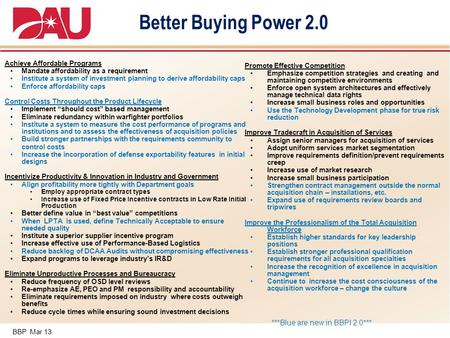 BBP Mar 13 Better Buying Power 2.0 Achieve Affordable Programs Mandate affordability as a requirement Institute a system of investment planning to derive.