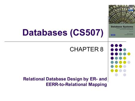 Databases (CS507) CHAPTER 8 Relational Database Design by ER- and EERR-to-Relational Mapping.