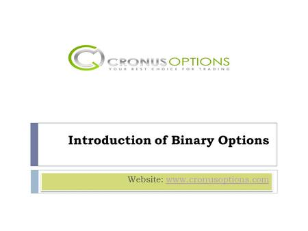 Introduction of Binary Options Website: www.cronusoptions.comwww.cronusoptions.com Website: www.cronusoptions.comwww.cronusoptions.com.