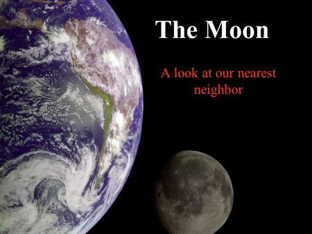 A look at our nearest neighbor The Moon. What is the Moon? A natural satellite One of more than 96 moons in our Solar System The only moon of the planet.