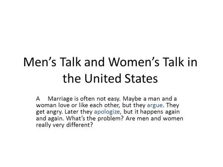 Men's Talk and Women's Talk in the United States A Marriage is often not easy. Maybe a man and a woman love or like each other, but they argue. They get.