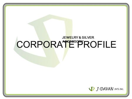 JEWELRY & SILVER ACCESSORY CORPORATE PROFILE. J-DAVAN INTERNATIONAL INCORPORATED- was established in January 2006 in Calamba Premiere Internat ional Park,