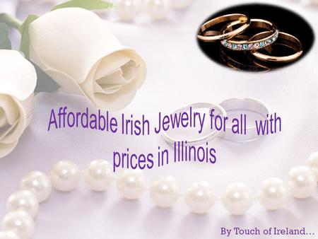By Touch of Ireland…. Irish Jewelry  Most popular Irish Jewelry in the World are:  Celtic Cross Earrings, Pendants  Irish Claddagh Rings  Shamrock.
