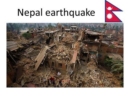 Nepal earthquake. What happened? The 2015 Nepal earthquake occurred on 25 April with a magnitude of 7.8 It is the most powerful disaster to strike Nepal.