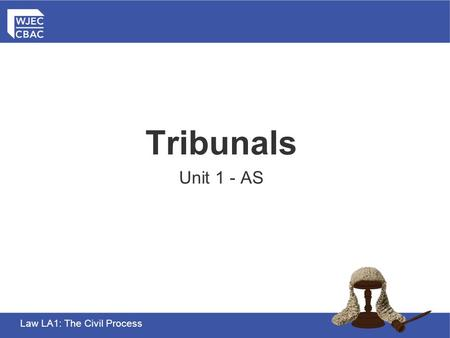 Law LA1: The Civil Process Tribunals Unit 1 - AS.