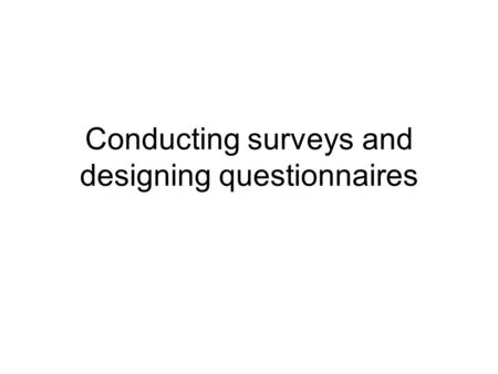 Conducting surveys and designing questionnaires. Aims Provide students with an understanding of the purposes of survey work Overview the stages involved.