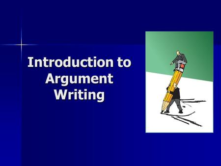 Introduction to Argument Writing. Introduction Argument: Argument: is persuasive is persuasive has a strong thesis has a strong thesis includes support.