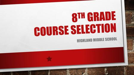 8 TH GRADE COURSE SELECTION HIGHLAND MIDDLE SCHOOL.
