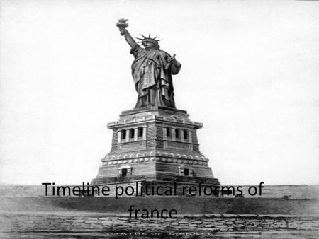 Timeline political reforms of france. 1848 the Second Republic February 1848 Revolution of 1848. Louis Philippe overthrown A republic is declared with.