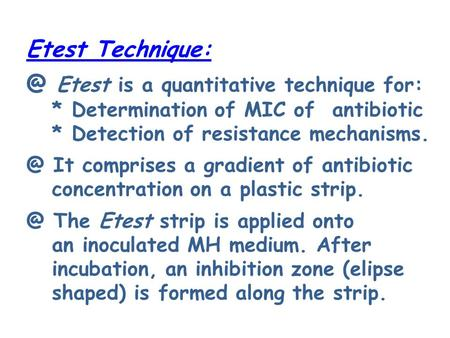 Etest Etest is a quantitative technique for: * Determination of MIC of antibiotic * Detection of resistance It comprises a gradient.