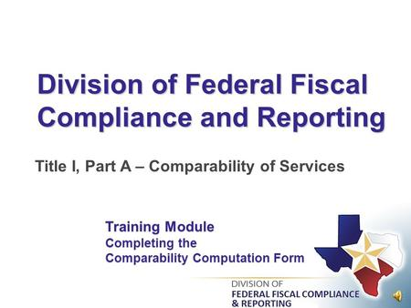 Division of Federal Fiscal Compliance and Reporting Title I, Part A – Comparability of Services Training Module Completing the Comparability Computation.