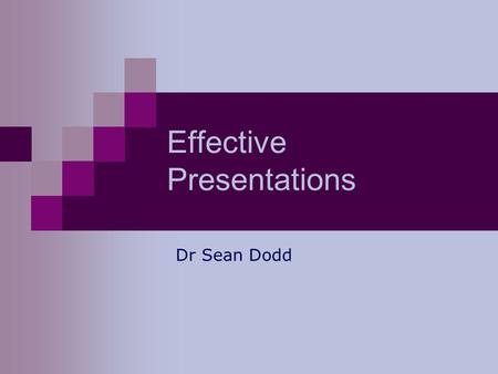 Dr Sean Dodd Effective Presentations. How is a Presentation structured? The same as any report or essay:  Introduction  Main body  Conclusion.