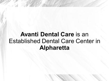 Avanti Dental Care is an Established Dental Care Center in Alpharetta.