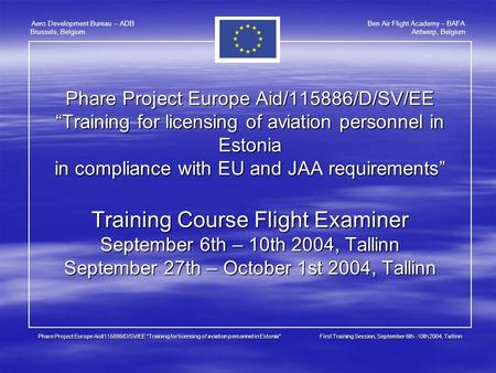 "Phare Project Europe Aid/115886/D/SV/EE ""Training for licensing of aviation personnel in Estonia"" First Training Session, September 6th -10th 2004, Tallinn."