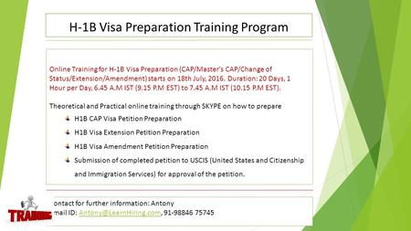 H-1B Visa Preparation Training Program Online Training for H-1B Visa Preparation (CAP/Master's CAP/Change of Status/Extension/Amendment) starts on 18th.