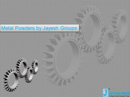 Metal Powders by Jayesh Groups. Jayesh Group Jayesh Group is engaged in Manufacturing of Ferro Alloy Powders, Metal Powders, Minerals, Chemicals & Steel.
