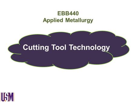 EBB440 Applied Metallurgy Cutting Tool Technology.