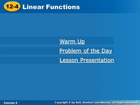 12-4 Linear Functions Course 2 Warm Up Warm Up Problem of the Day Problem of the Day Lesson Presentation Lesson Presentation.