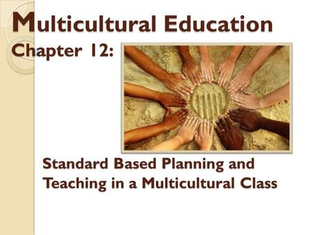 Multicultural Education Chapter 12:. Standard Based Planning and