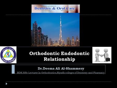 Orthodontic Endodontic Relationship Dr.Deema Ali Al-Shammery BDS,MSc Lecturer in Orthodontics,Riyadh colleges of Dentistry and Pharmacy.