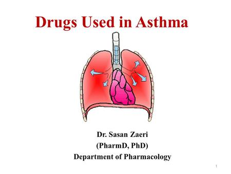 Drugs Used in Asthma Dr. Sasan Zaeri (PharmD, PhD) Department of Pharmacology 1.