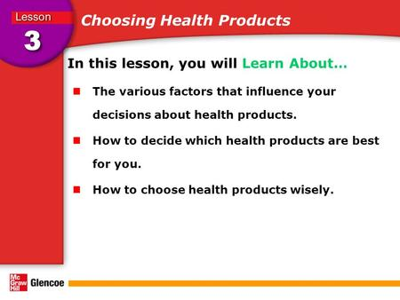 Choosing Health Products In this lesson, you will Learn About… The various factors that influence your decisions about health products. How to decide which.