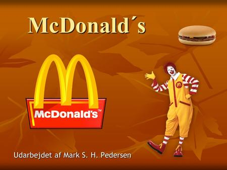 McDonald´s Udarbejdet af Mark S. H. Pedersen. Company Profile Ray Kroc founded McDonalds Corporation in 1955 He bought out the McDonalds Brothers in 1961.