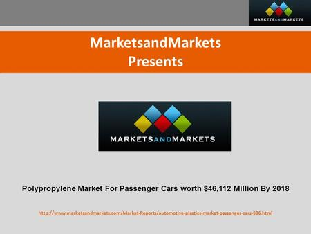 MarketsandMarkets Presents Polypropylene Market For Passenger Cars worth $46,112 Million By 2018