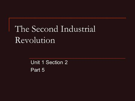 The Second Industrial Revolution Unit 1 Section 2 Part 5.