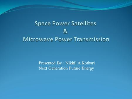 Space Power Satellites & Microwave Power Transmission