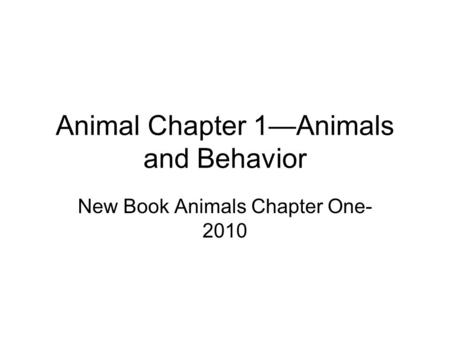 Animal Chapter 1—Animals and Behavior New Book Animals Chapter One- 2010.