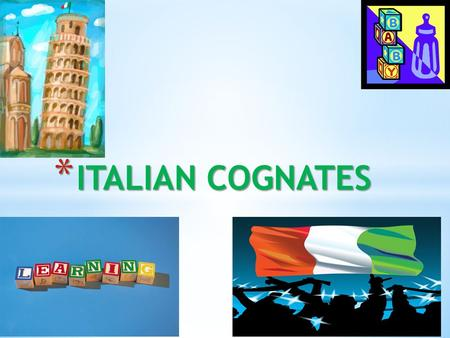 * ITALIAN COGNATES. * learning Italian can be made easier by developing an ability to recognize cognates — words that look like English words and have.
