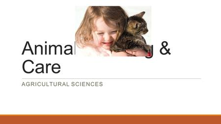Animal Handling & Care AGRICULTURAL SCIENCES. General concepts in animal handling Always minimize the stress of the animal being treated. ◦All animals,