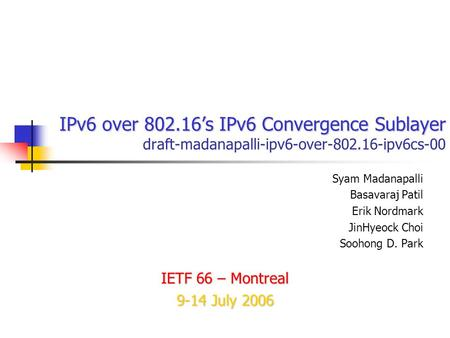 IPv6 over 802.16's IPv6 Convergence Sublayer IPv6 over 802.16's IPv6 Convergence Sublayer draft-madanapalli-ipv6-over-802.16-ipv6cs-00 Syam Madanapalli.
