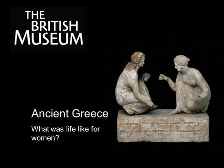 Ancient Greece What was life like for women?.