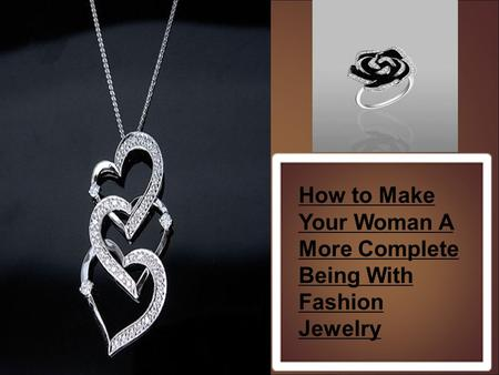How to Make Your Woman A More Complete Being With Fashion Jewelry.