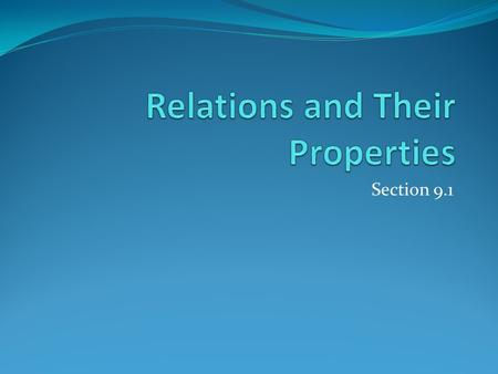 Section 9.1. Section Summary Relations and Functions Properties of Relations Reflexive Relations Symmetric and Antisymmetric Relations Transitive Relations.
