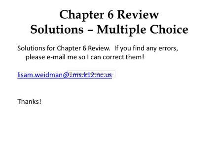 Chapter 6 Review Solutions – Multiple Choice Solutions for Chapter 6 Review. If you find any errors, please  me so I can correct them!