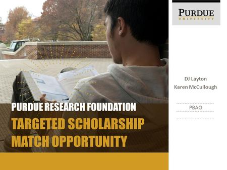 DJ Layton Karen McCullough PBAO PURDUE RESEARCH FOUNDATION MATCH OPPORTUNITY TARGETED SCHOLARSHIP.