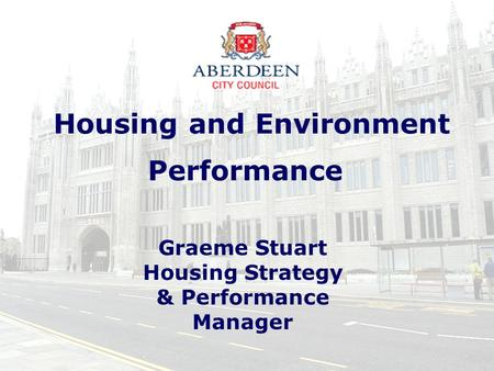 Housing and Environment Performance Graeme Stuart Housing Strategy & Performance Manager.