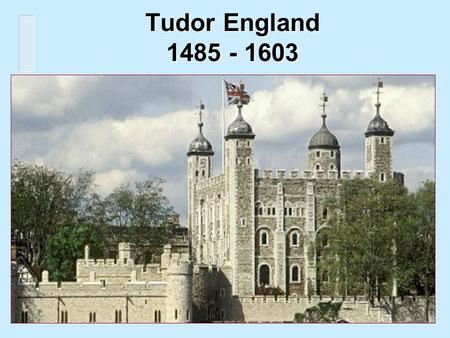 Tudor England 1485 - 1603. Characteristics of Tudor Rule Greatly increased royal power.Greatly increased royal power. Emergence of England as a world.