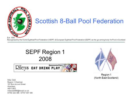 Est. 1996 Recognised by the World Eightball Pool Federation (WEPF) & European Eightball Pool Federation (EEPF) as the governing body for Pool in Scotland.