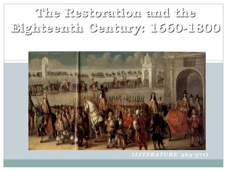 (LITERATURE 563-571) The Restoration and the Eighteenth Century: 1660-1800.