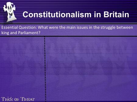 Constitutionalism in Britain Essential Question: What were the main issues in the struggle between king and Parliament?