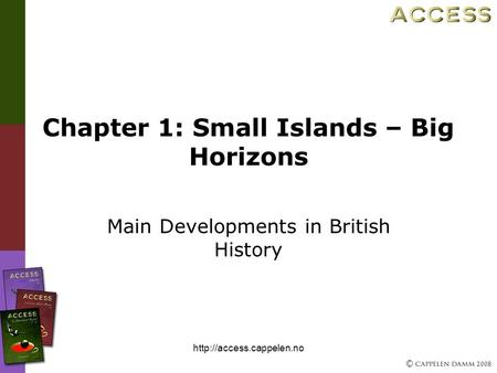 © 2008  Chapter 1: Small Islands – Big Horizons Main Developments in British History.