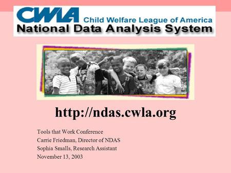 Tools that Work Conference Carrie Friedman, Director of NDAS Sophia Smalls, Research Assistant November 13, 2003.