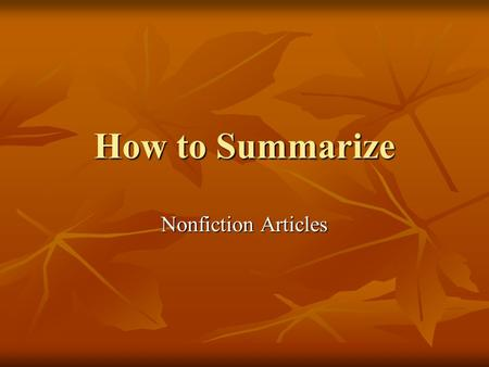 How to Summarize Nonfiction Articles. Pre-Read Survey the article. Examine the title, any headings, illustrations, or any information about the author.